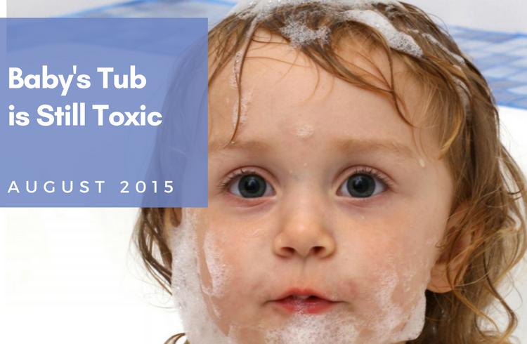 Baby's Tub is Still Toxic